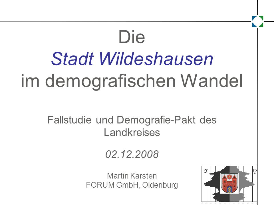 Die Stadt Wildeshausen im demografischen Wandel Fallstudie und Demografie-Pakt des Landkreises 02.12.2008 Martin Karsten FORUM GmbH, Oldenburg