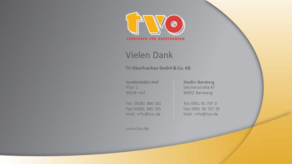 Vielen Dank TV Oberfranken GmbH & Co. KG www.tvo.de Sendestudio: Hof