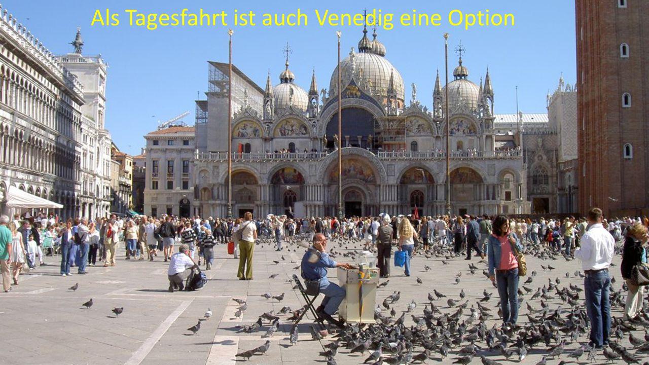 Als Tagesfahrt ist auch Venedig eine Option