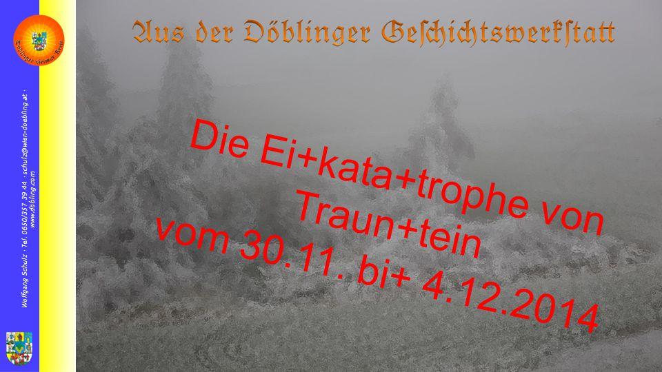 Die Ei+kata+trophe von Traun+tein vom 30.11. bi+ 4.12.2014