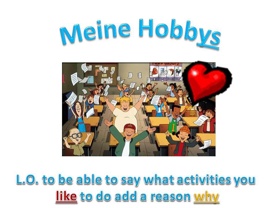 L.O. to be able to say what activities you like to do add a reason why