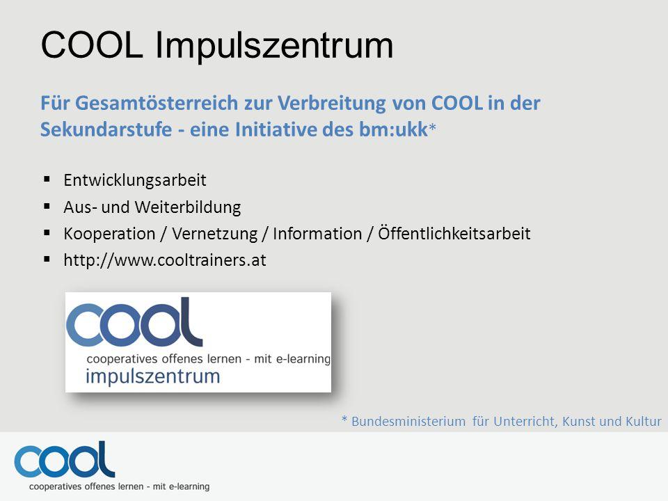 COOL Impulszentrum Für Gesamtösterreich zur Verbreitung von COOL in der Sekundarstufe - eine Initiative des bm:ukk*