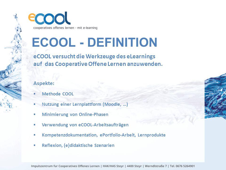 eCool - Definition eCOOL versucht die Werkzeuge des eLearnings auf das Cooperative Offene Lernen anzuwenden.