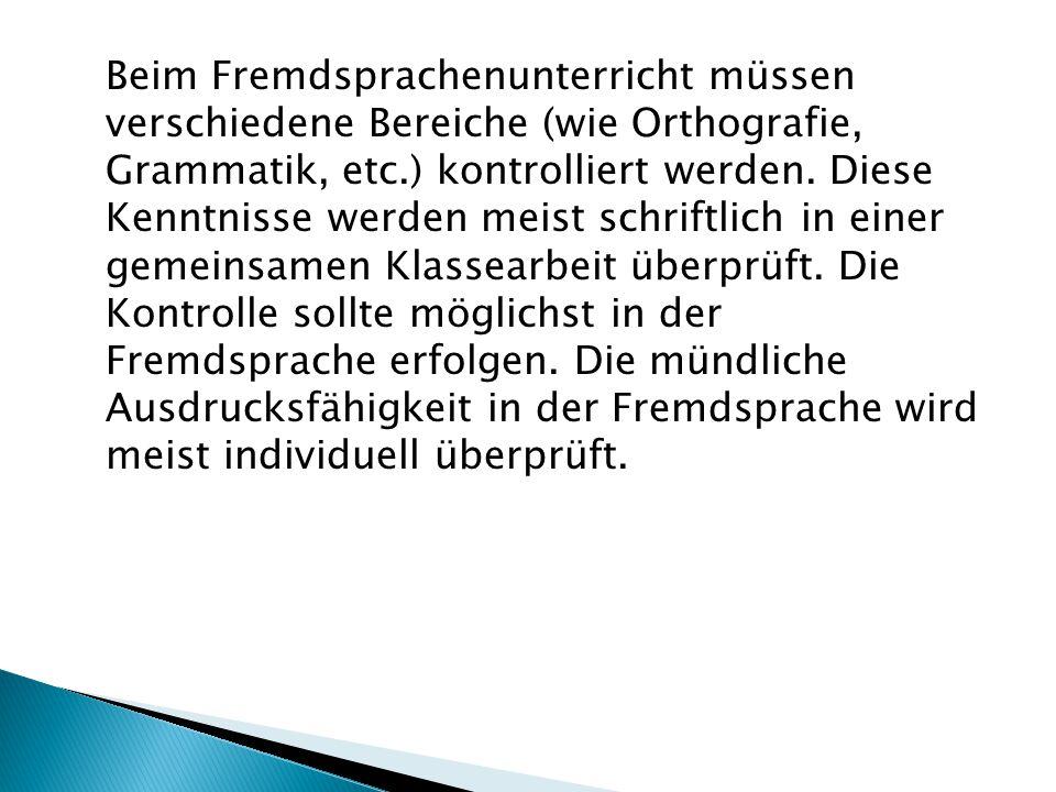 Beim Fremdsprachenunterricht müssen verschiedene Bereiche (wie Orthografie, Grammatik, etc.) kontrolliert werden.
