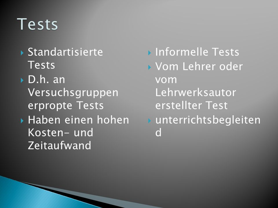 Tests Standartisierte Tests D.h. an Versuchsgruppen erpropte Tests