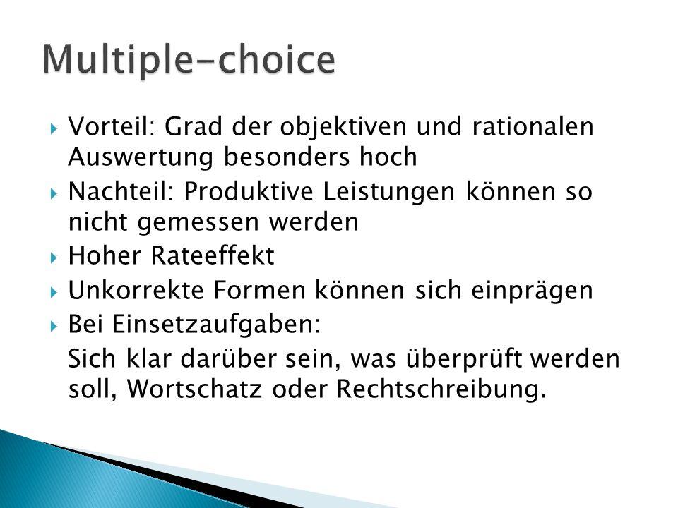 Multiple-choice Vorteil: Grad der objektiven und rationalen Auswertung besonders hoch.