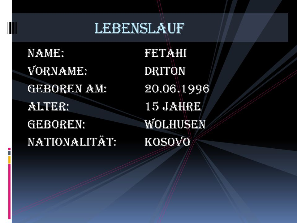 Lebenslauf Name: Fetahi Vorname: Driton Geboren am: 20.06.1996