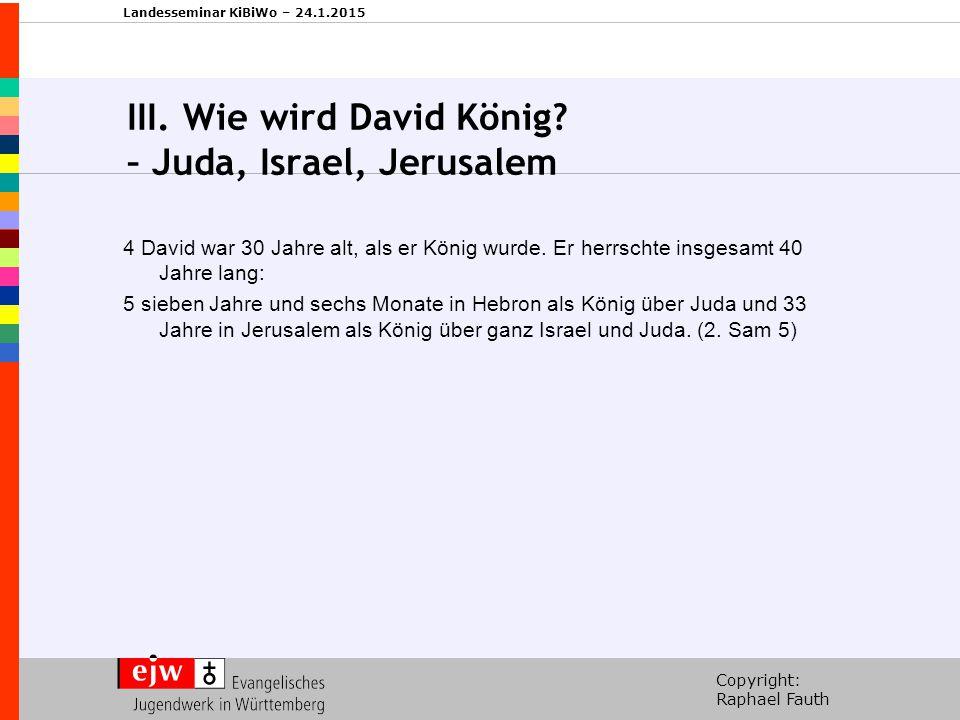 III. Wie wird David König – Juda, Israel, Jerusalem
