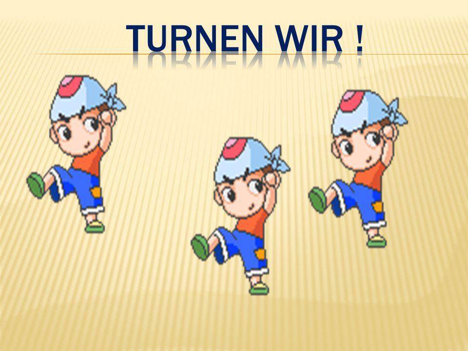 Turnen wir !