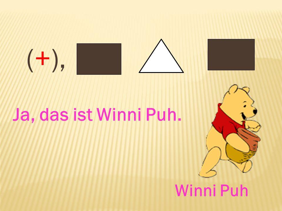 (+), Ja, das ist Winni Puh. Winni Puh
