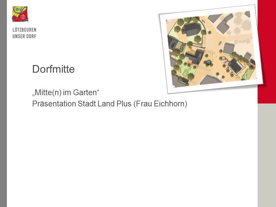 """Dorfmitte """"Mitte(n) im Garten"""