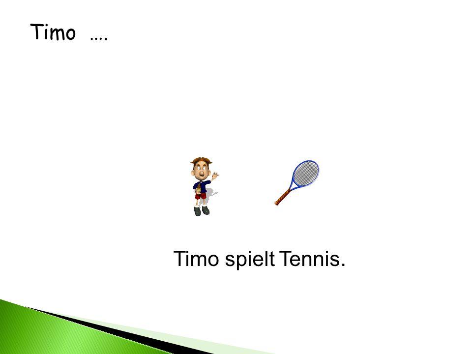 Timo …. Timo spielt Tennis.