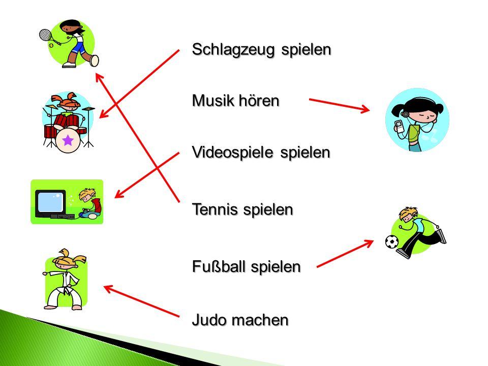 Schlagzeug spielen Musik hören Videospiele spielen Tennis spielen Fußball spielen Judo machen