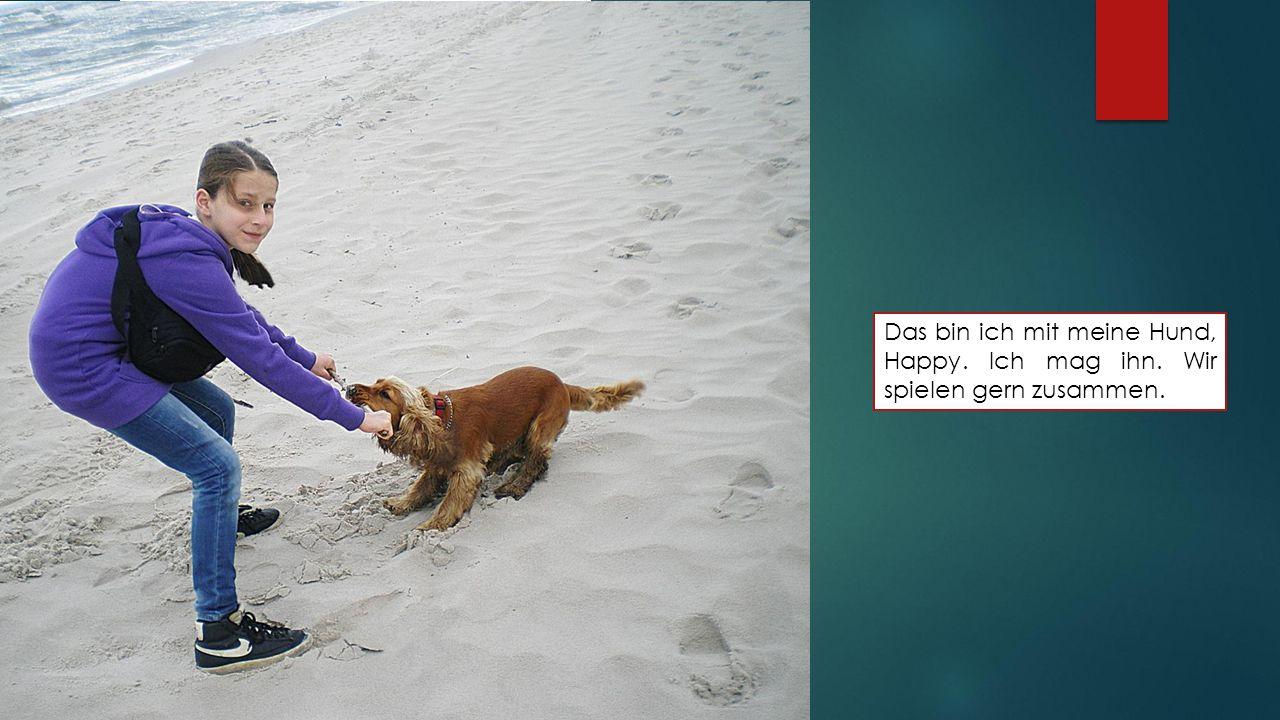 Das bin ich mit meine Hund, Happy. Ich mag ihn