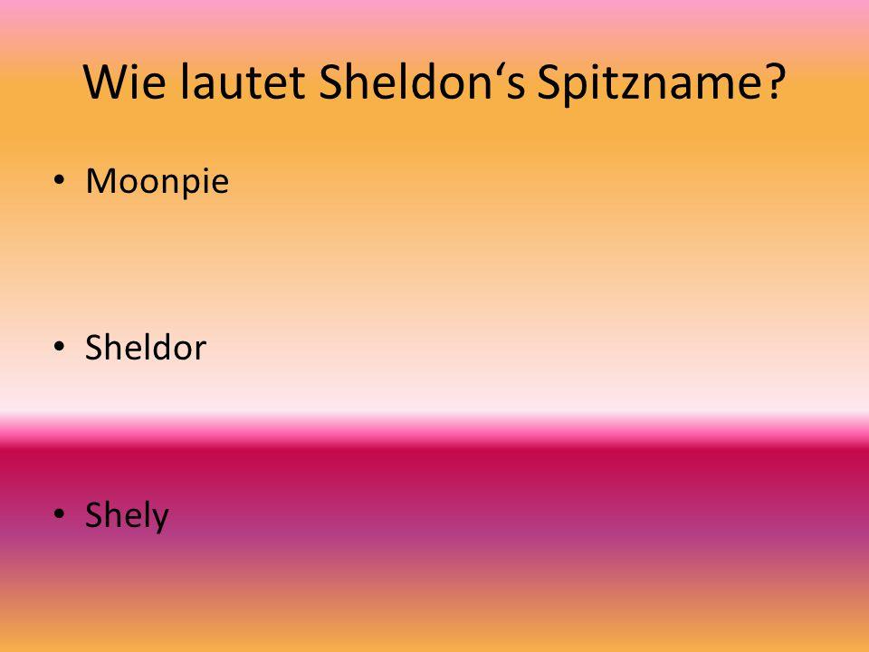 Wie lautet Sheldon's Spitzname