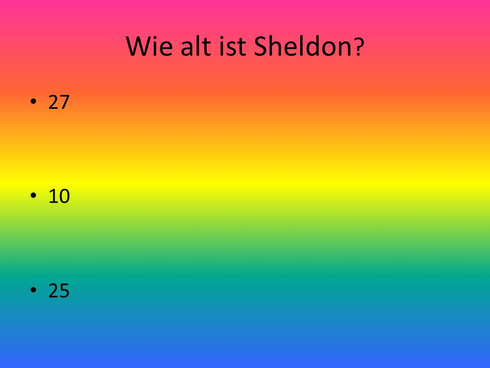 Wie alt ist Sheldon 27 10 25