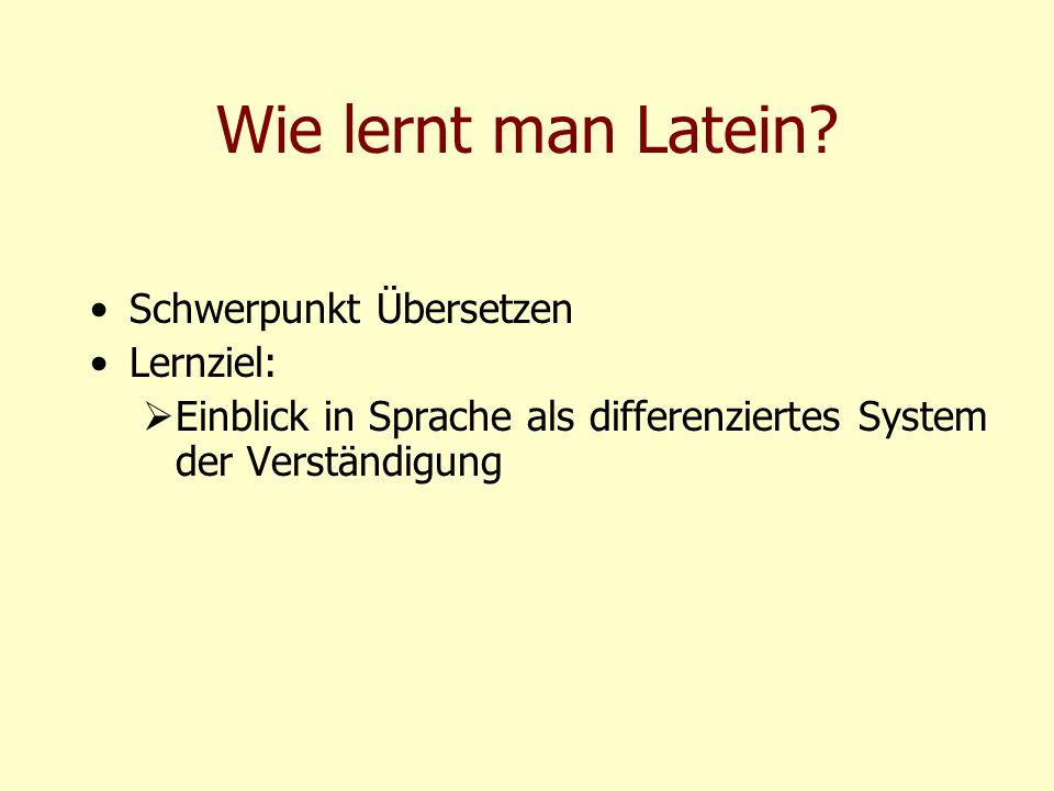 Wie lernt man Latein Schwerpunkt Übersetzen Lernziel:
