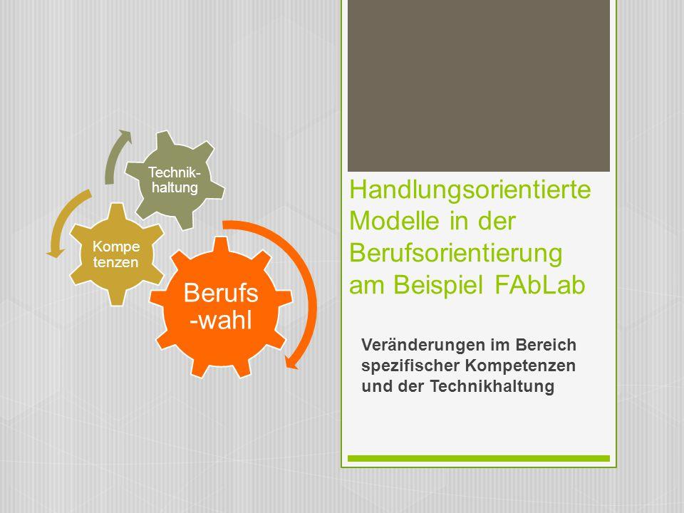 Berufs-wahl Kompetenzen. Technik-haltung. Handlungsorientierte Modelle in der Berufsorientierung am Beispiel FAbLab.