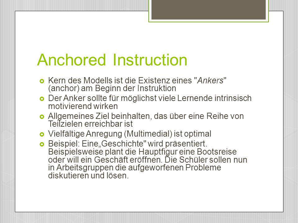 Anchored Instruction Kern des Modells ist die Existenz eines Ankers (anchor) am Beginn der Instruktion.