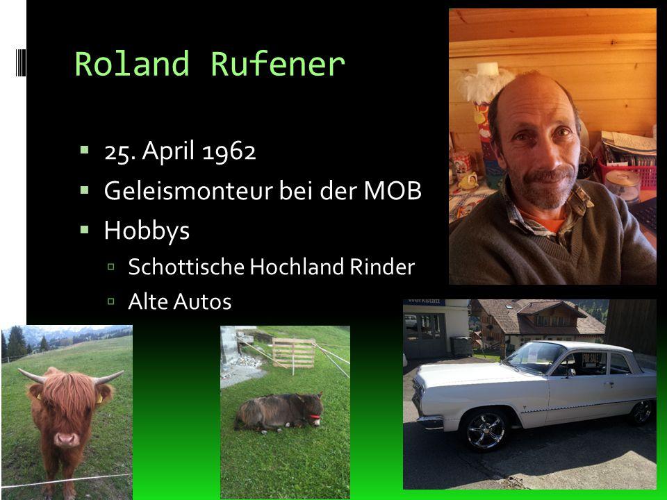 Roland Rufener 25. April 1962 Geleismonteur bei der MOB Hobbys