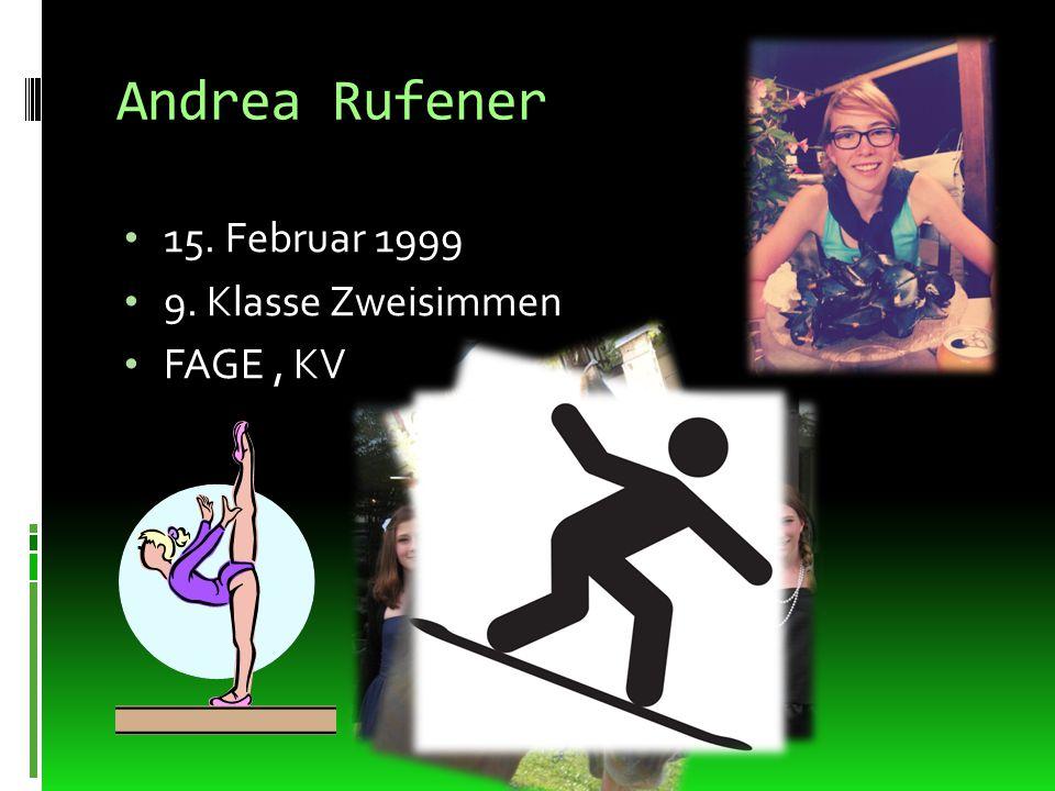 Andrea Rufener 15. Februar 1999 9. Klasse Zweisimmen FAGE , KV