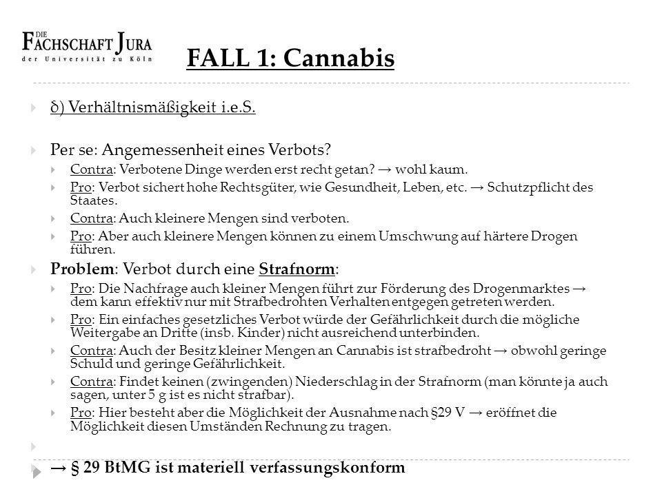FALL 1: Cannabis δ) Verhältnismäßigkeit i.e.S.