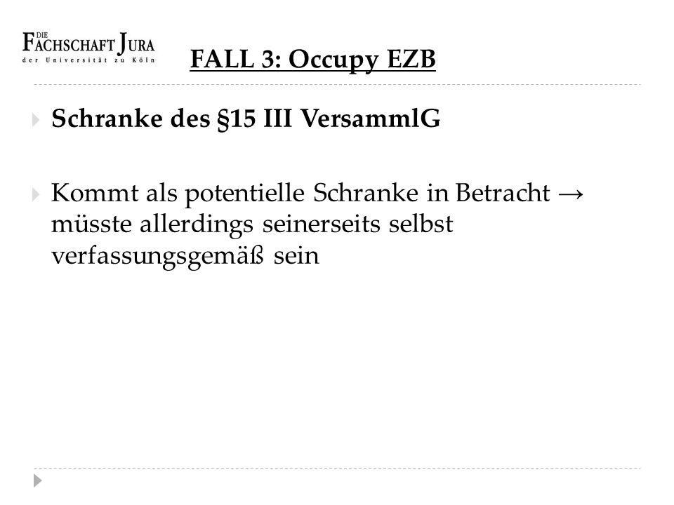 FALL 3: Occupy EZB Schranke des §15 III VersammlG.