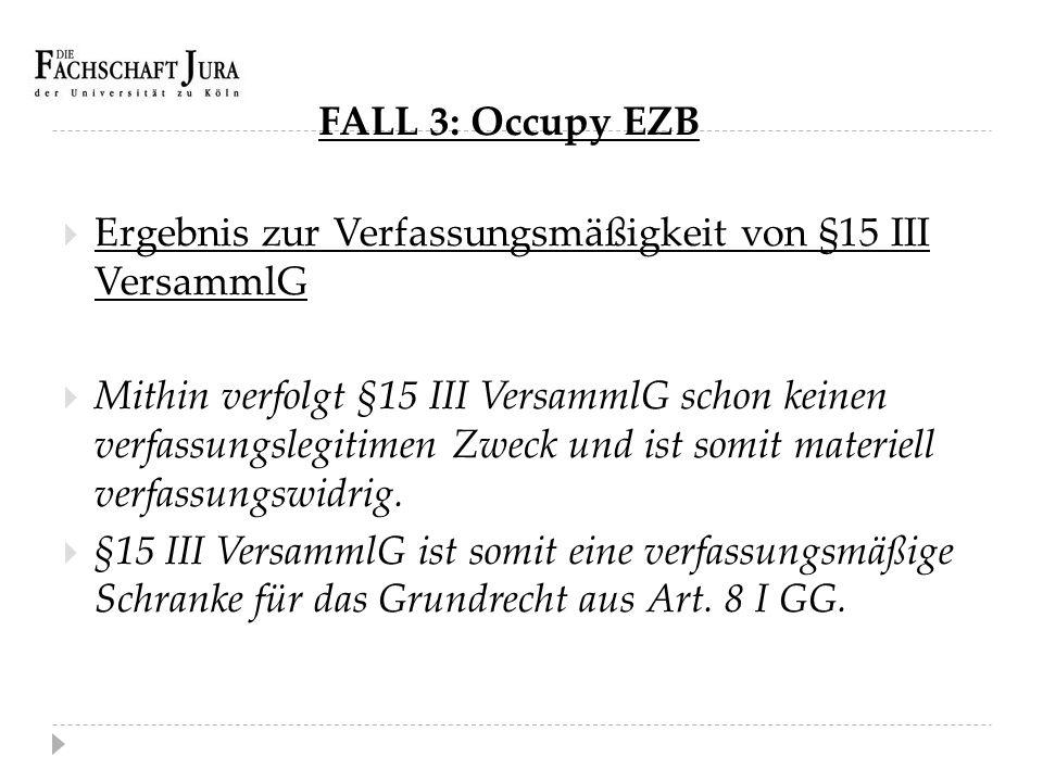 FALL 3: Occupy EZB Ergebnis zur Verfassungsmäßigkeit von §15 III VersammlG.