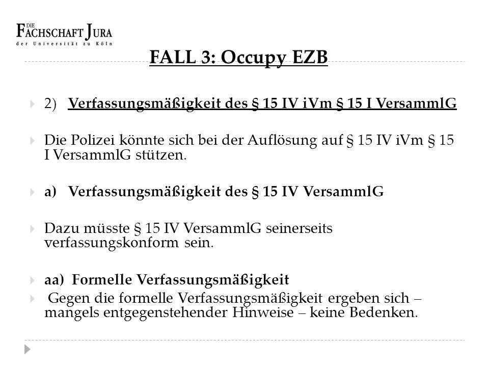 FALL 3: Occupy EZB 2) Verfassungsmäßigkeit des § 15 IV iVm § 15 I VersammlG.