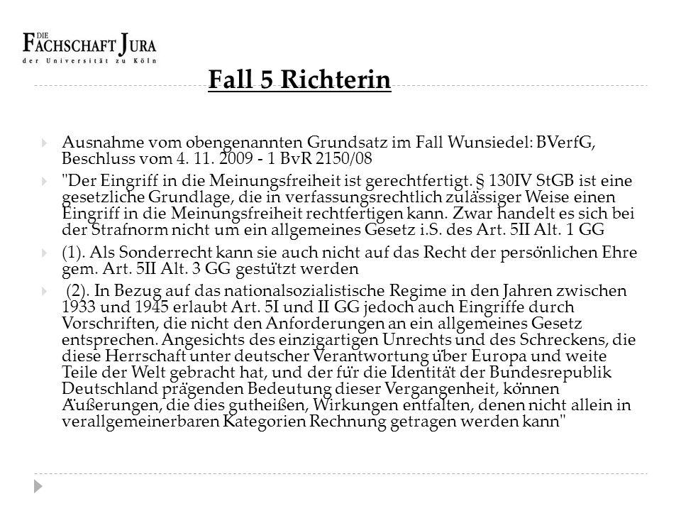Fall 5 Richterin Ausnahme vom obengenannten Grundsatz im Fall Wunsiedel: BVerfG, Beschluss vom 4. 11. 2009 - 1 BvR 2150/08.