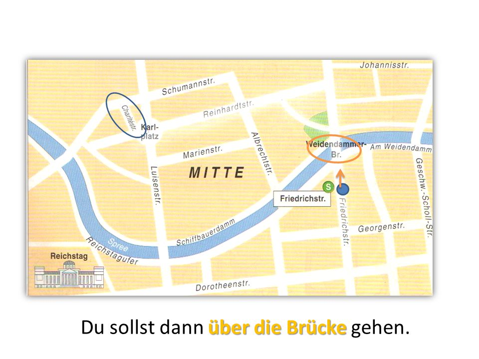 Du sollst dann über die Brücke gehen.