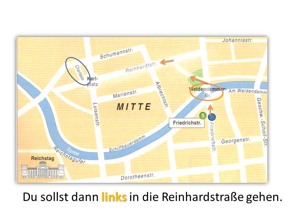 Du sollst dann links in die Reinhardstraße gehen.