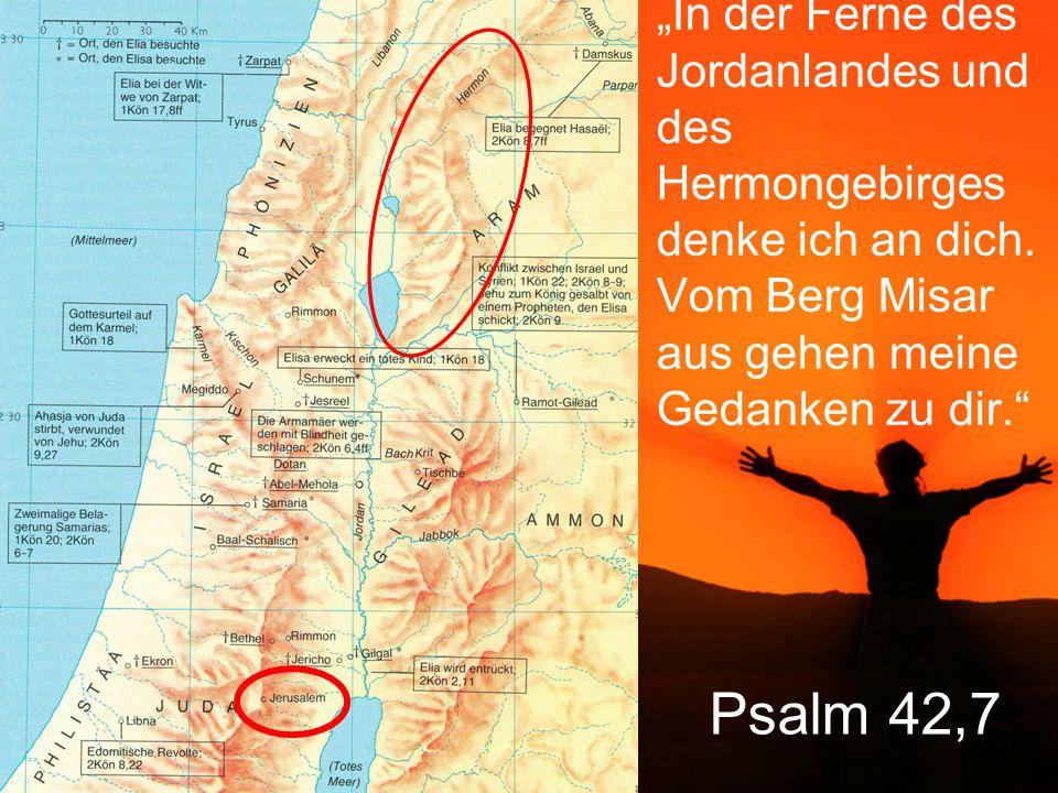 """""""In der Ferne des Jordanlandes und des Hermongebirges denke ich an dich. Vom Berg Misar aus gehen meine Gedanken zu dir."""