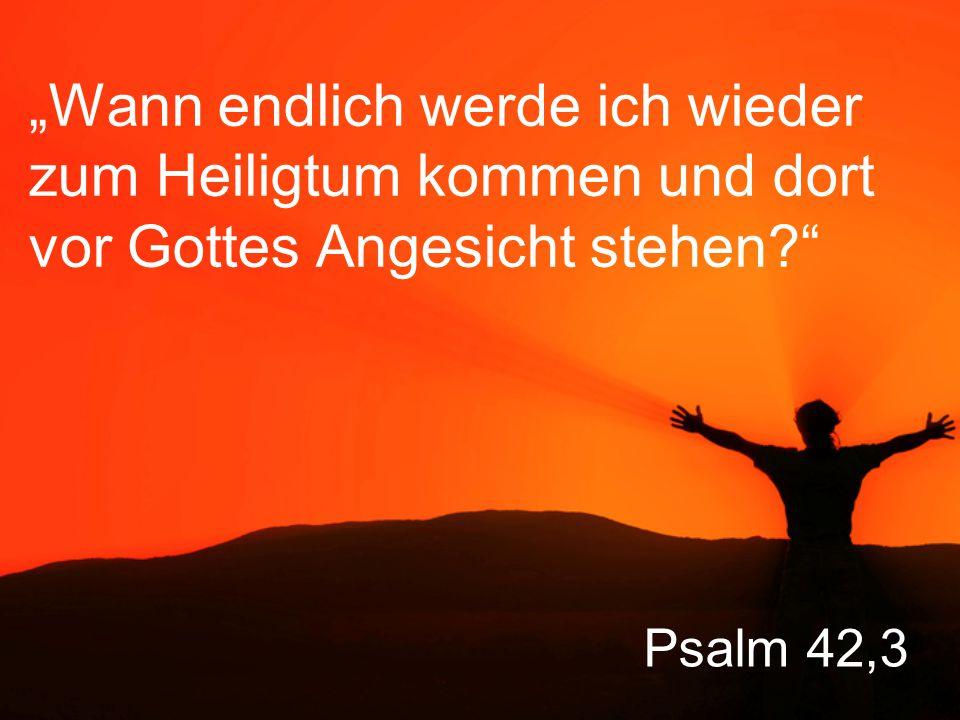 """""""Wann endlich werde ich wieder zum Heiligtum kommen und dort vor Gottes Angesicht stehen"""