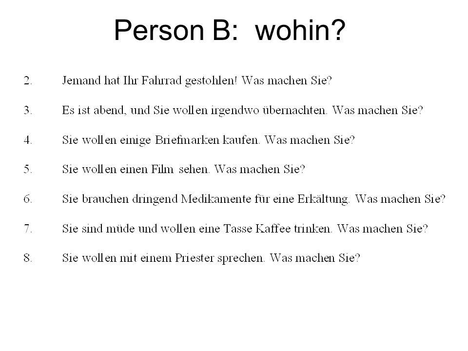 Person B: wohin