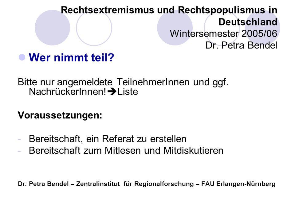 Rechtsextremismus und Rechtspopulismus in Deutschland Wintersemester 2005/06 Dr. Petra Bendel