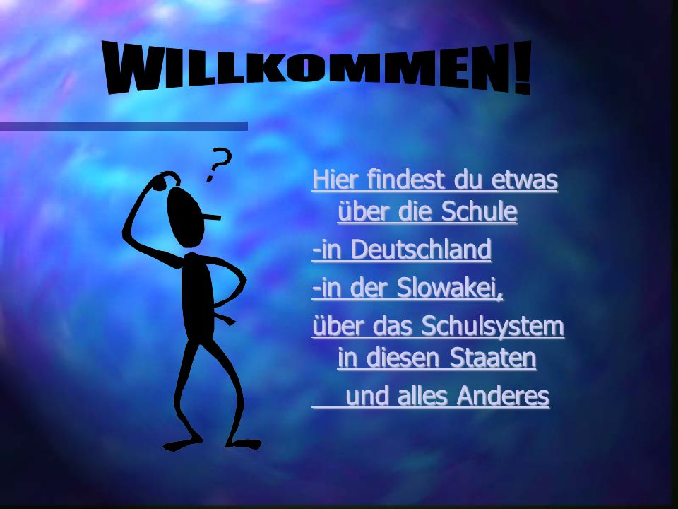 WILLKOMMEN! Hier findest du etwas über die Schule -in Deutschland