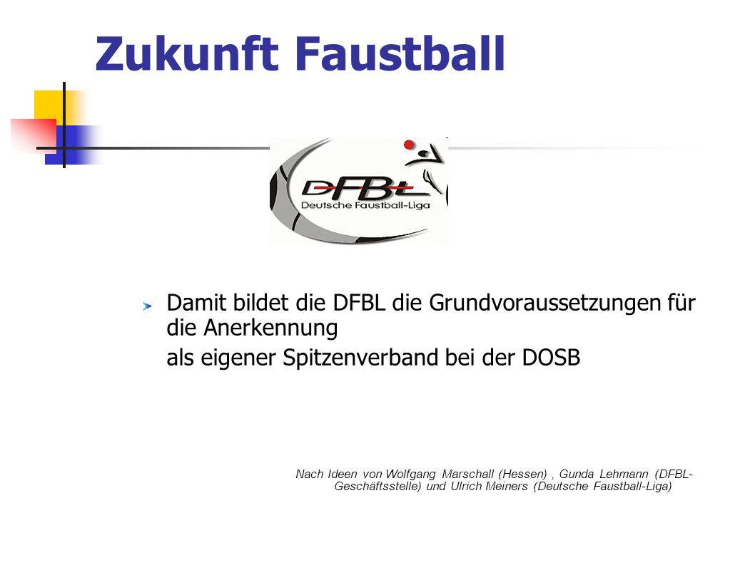 Zukunft Faustball Damit bildet die DFBL die Grundvoraussetzungen für die Anerkennung. als eigener Spitzenverband bei der DOSB.