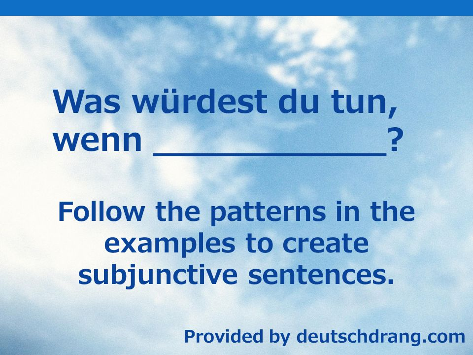 Follow the patterns in the examples to create subjunctive sentences.