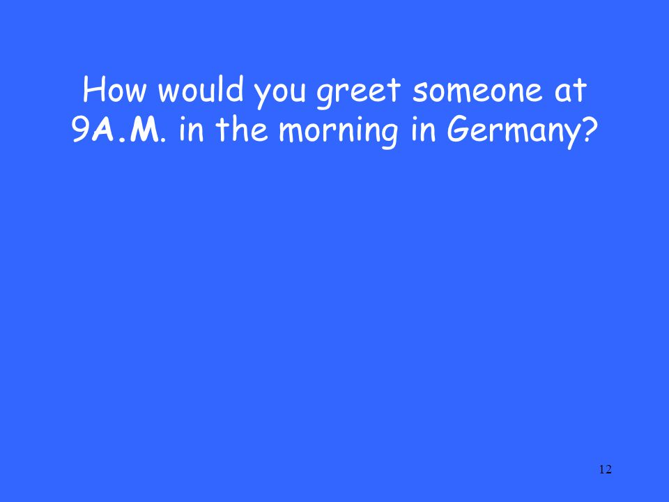 How would you greet someone at 9A.M. in the morning in Germany