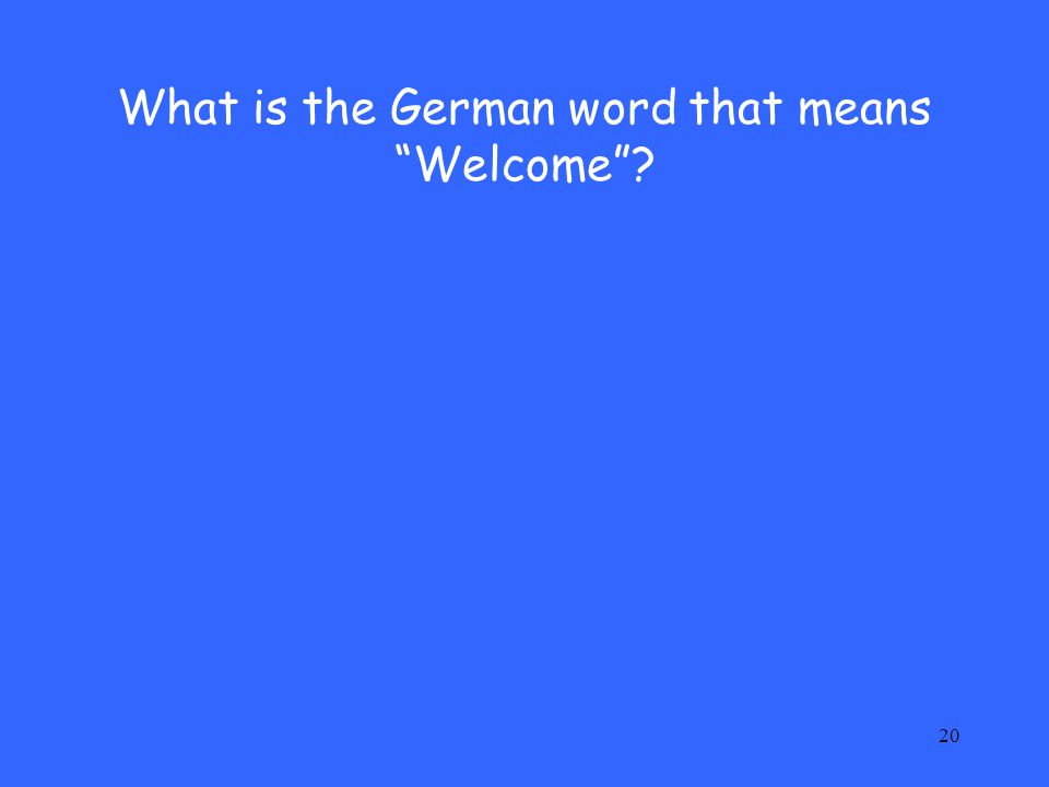 What is the German word that means Welcome