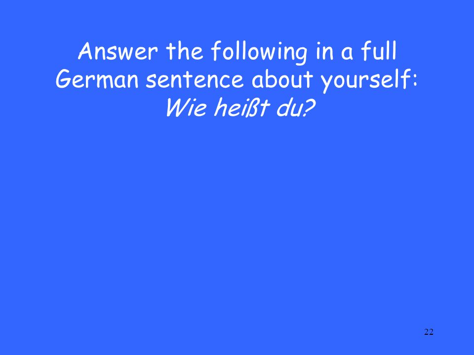 Answer the following in a full German sentence about yourself: Wie heißt du