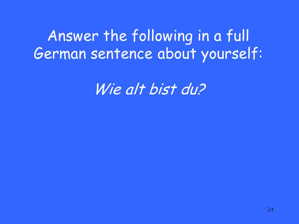 Answer the following in a full German sentence about yourself: Wie alt bist du