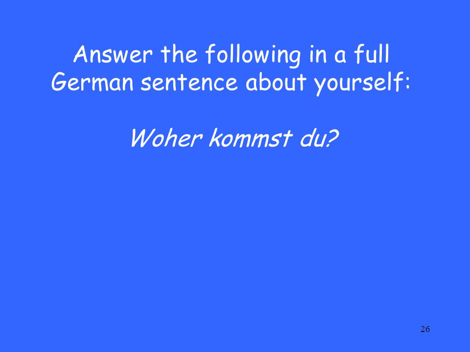 Answer the following in a full German sentence about yourself: Woher kommst du