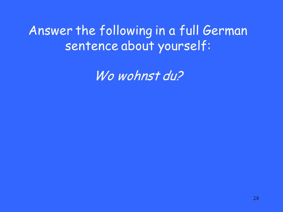 Answer the following in a full German sentence about yourself: Wo wohnst du