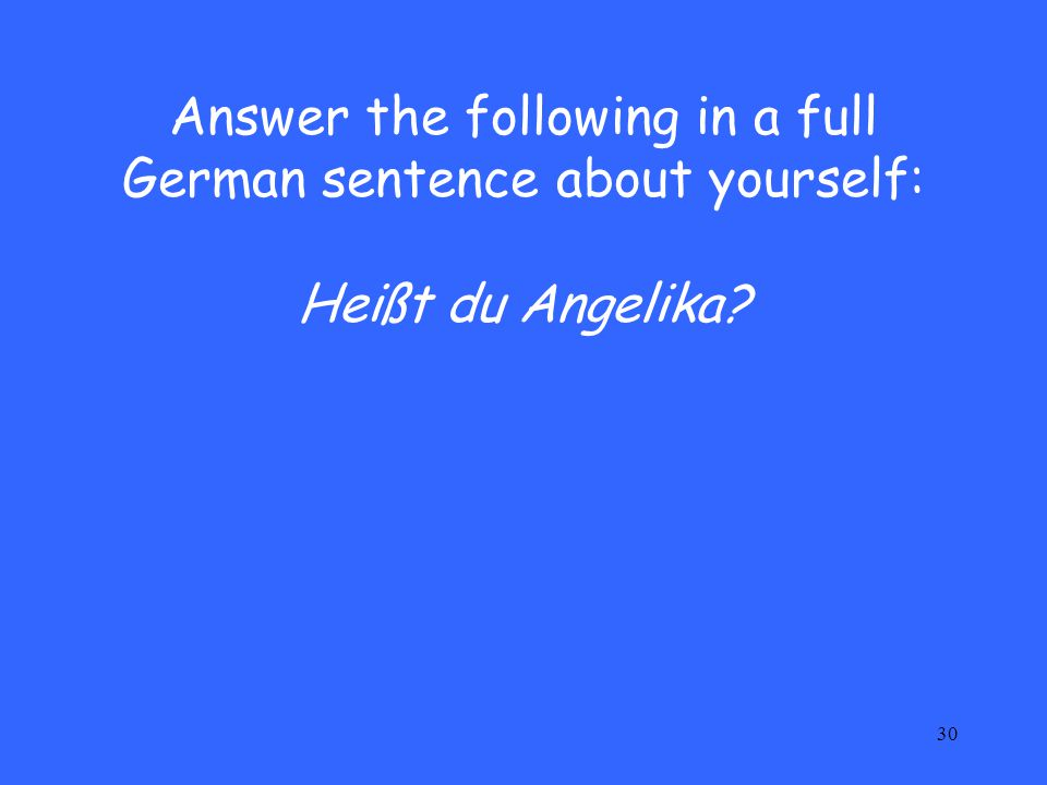 Answer the following in a full German sentence about yourself: Heißt du Angelika