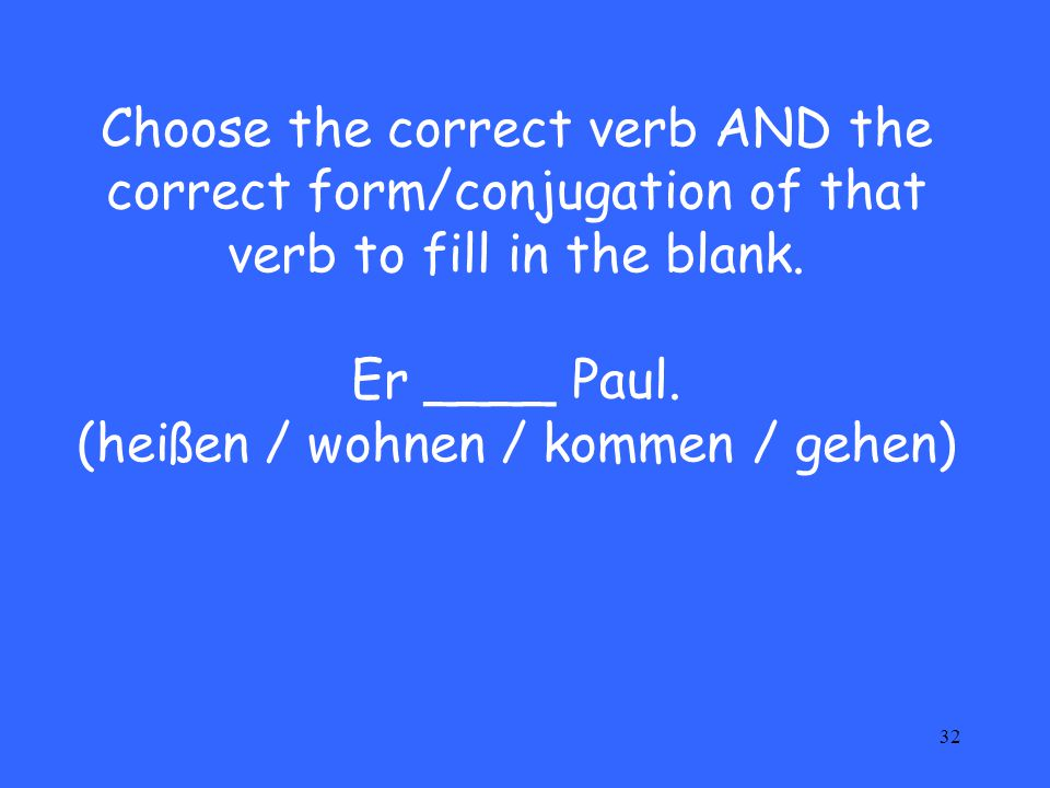 Choose the correct verb AND the correct form/conjugation of that verb to fill in the blank.