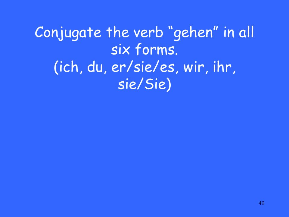 Conjugate the verb gehen in all six forms