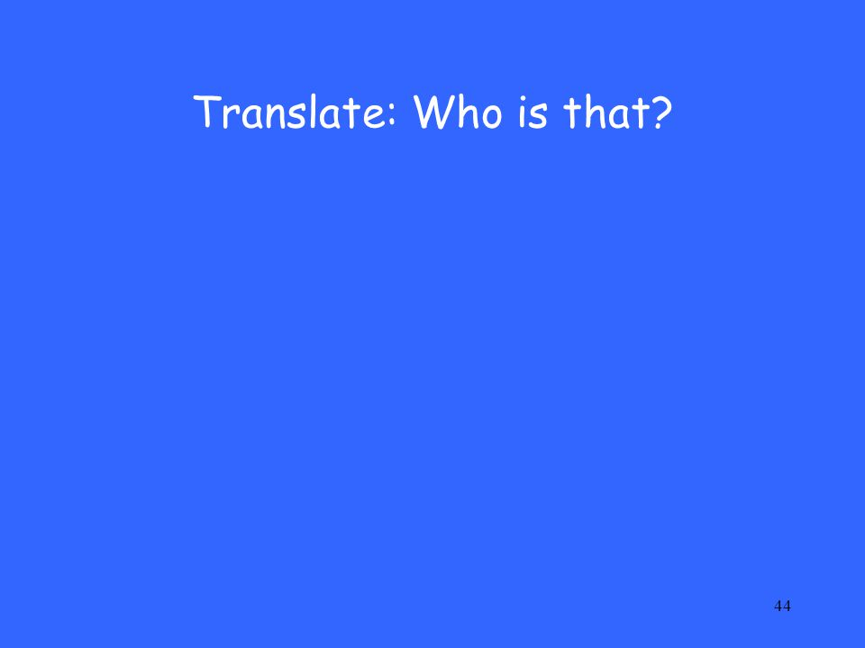 Translate: Who is that