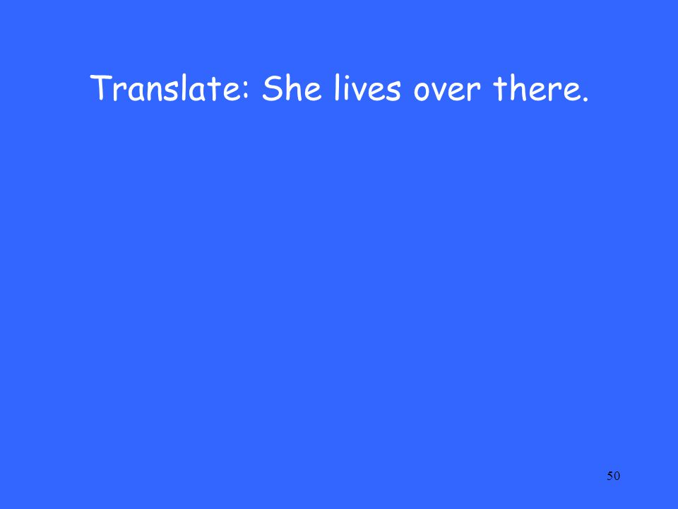 Translate: She lives over there.